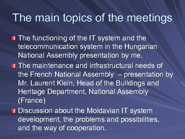 The main topics of the meetings The functioning of the IT system and the