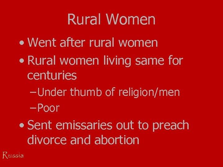 Rural Women • Went after rural women • Rural women living same for centuries