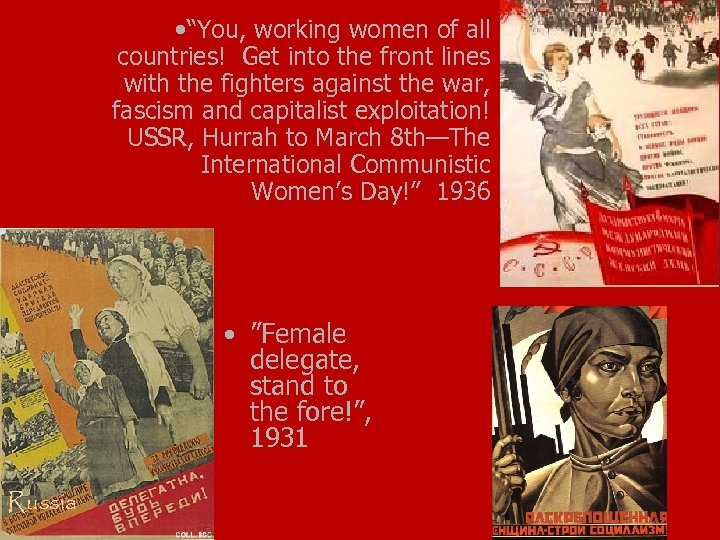"""• """"You, working women of all countries! Get into the front lines with"""