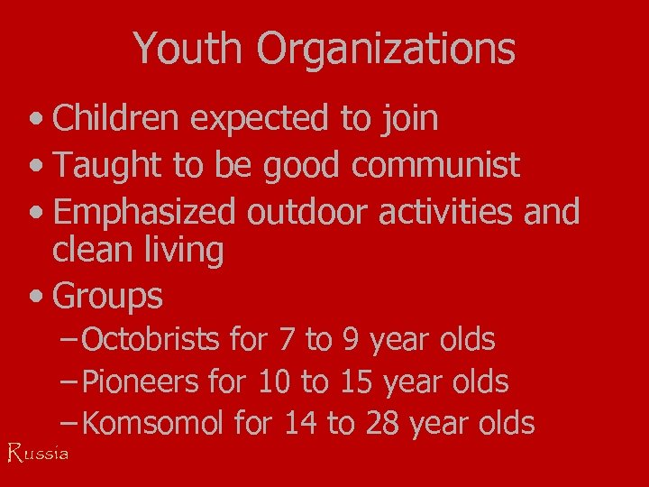 Youth Organizations • Children expected to join • Taught to be good communist •
