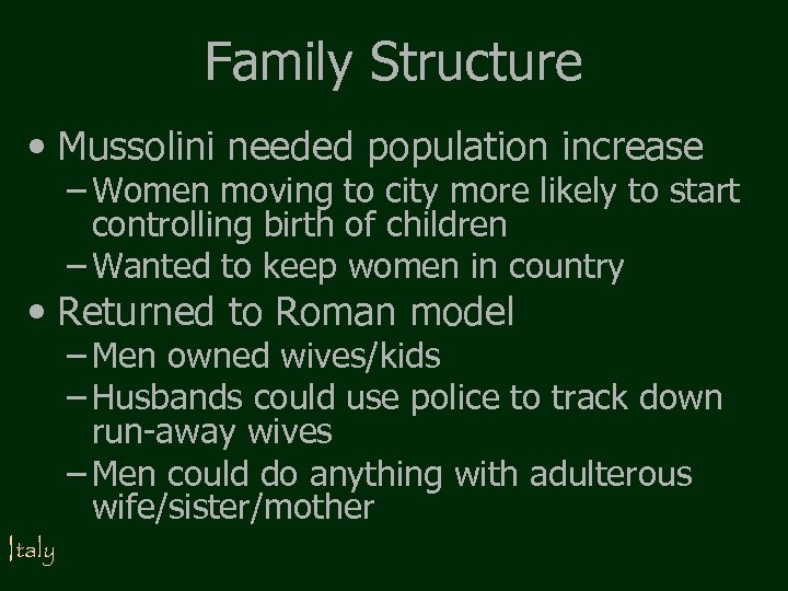Family Structure • Mussolini needed population increase – Women moving to city more likely