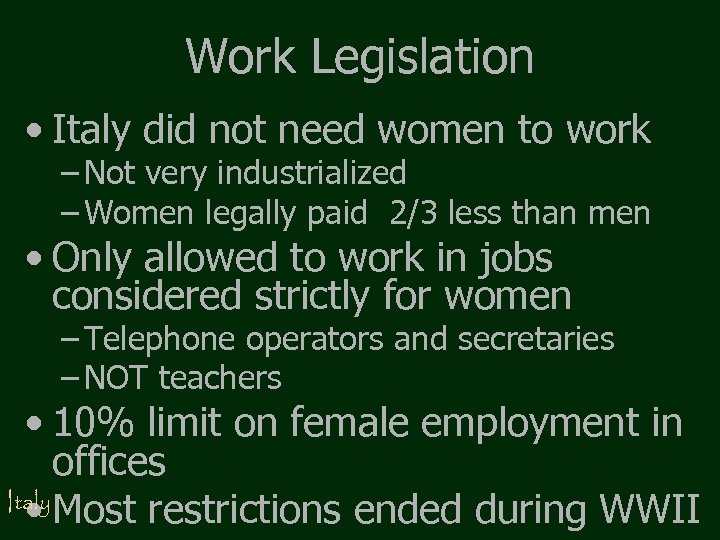 Work Legislation • Italy did not need women to work – Not very industrialized