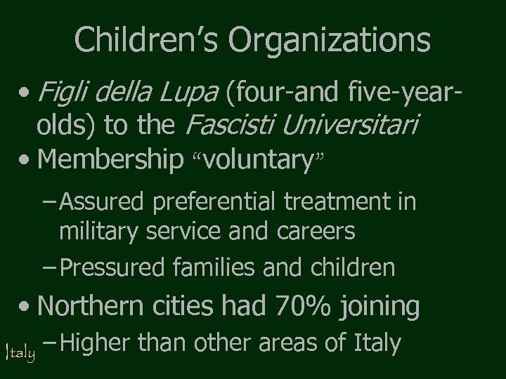 Children's Organizations • Figli della Lupa (four-and five-yearolds) to the Fascisti Universitari • Membership