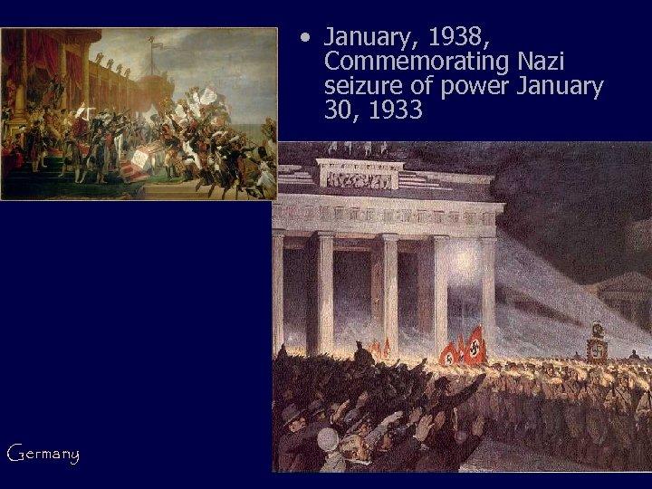 • January, 1938, Commemorating Nazi seizure of power January 30, 1933 Germany
