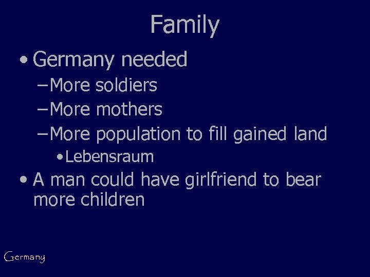 Family • Germany needed – More soldiers – More mothers – More population to