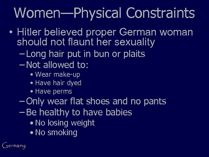 Women—Physical Constraints • Hitler believed proper German woman should not flaunt her sexuality –
