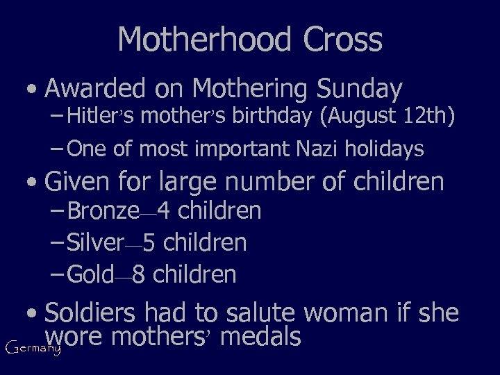 Motherhood Cross • Awarded on Mothering Sunday – Hitler's mother's birthday (August 12 th)