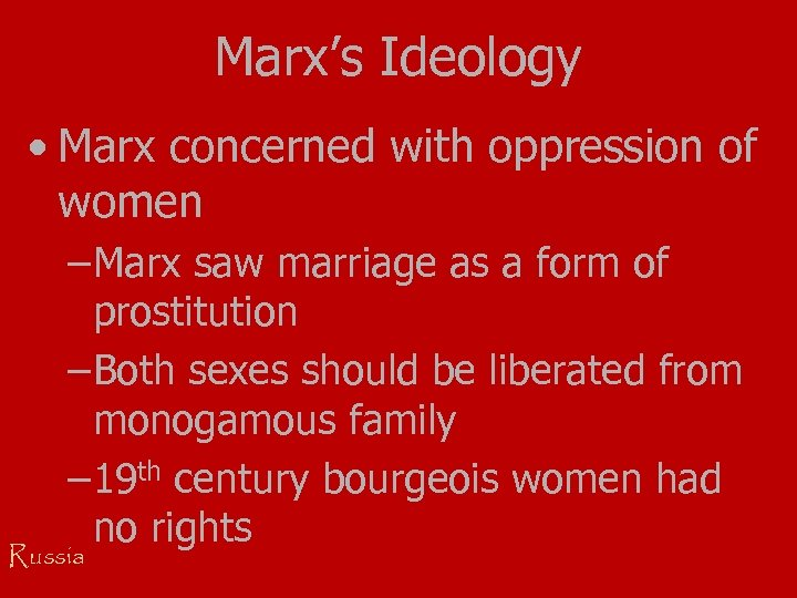 Marx's Ideology • Marx concerned with oppression of women – Marx saw marriage as