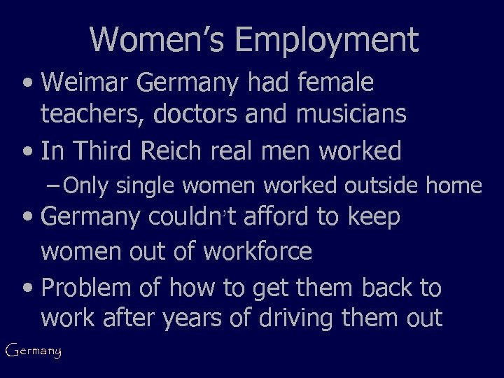 Women's Employment • Weimar Germany had female teachers, doctors and musicians • In Third