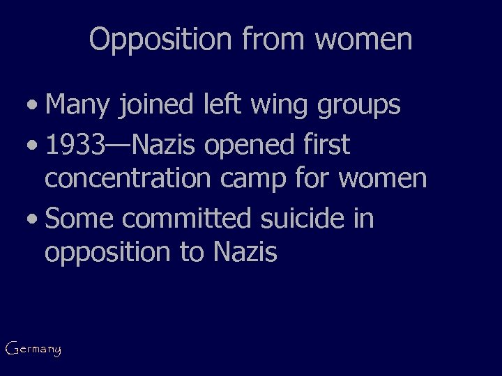 Opposition from women • Many joined left wing groups • 1933—Nazis opened first concentration