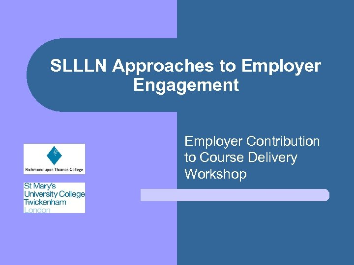 SLLLN Approaches to Employer Engagement Employer Contribution to Course Delivery Workshop