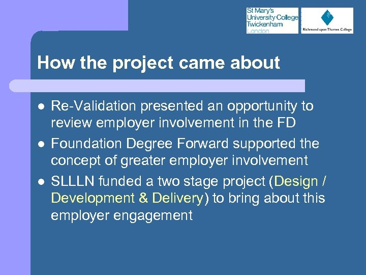 How the project came about l l l Re-Validation presented an opportunity to review