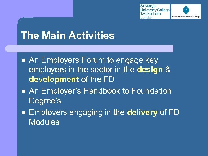 The Main Activities l l l An Employers Forum to engage key employers in