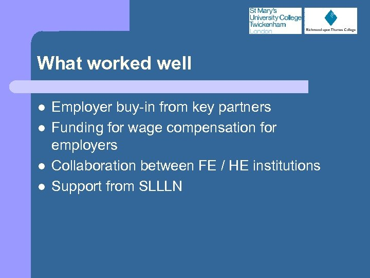 What worked well l l Employer buy-in from key partners Funding for wage compensation