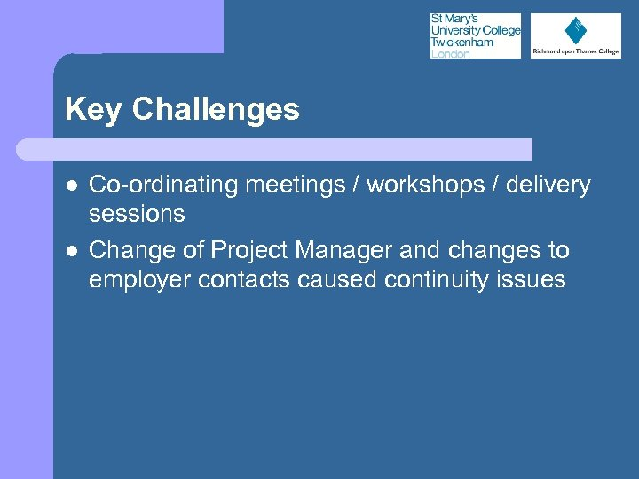 Key Challenges l l Co-ordinating meetings / workshops / delivery sessions Change of Project