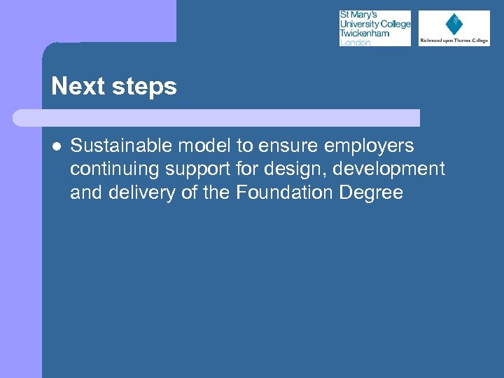 Next steps l Sustainable model to ensure employers continuing support for design, development and
