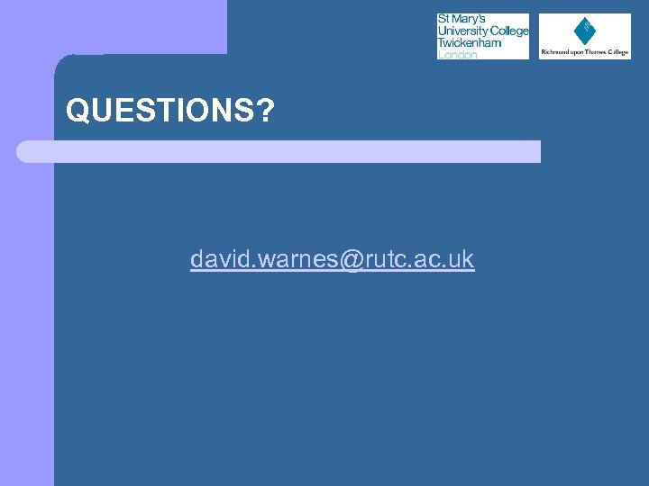 QUESTIONS? david. warnes@rutc. ac. uk
