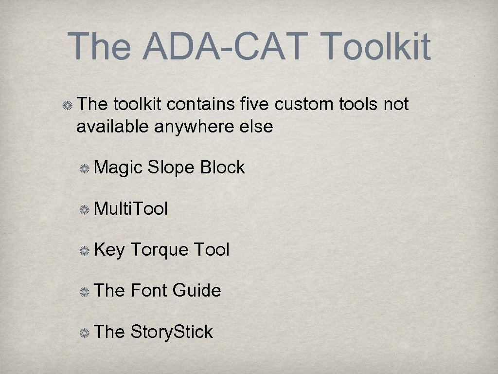 The ADA-CAT Toolkit The toolkit contains five custom tools not available anywhere else Magic