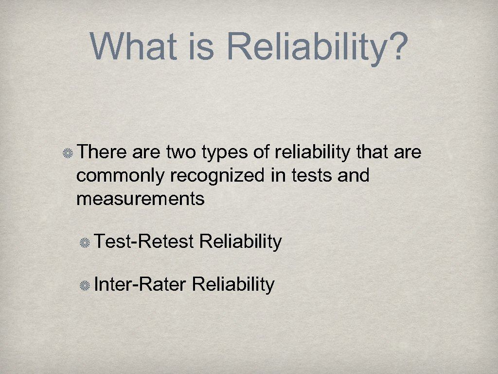 What is Reliability? There are two types of reliability that are commonly recognized in