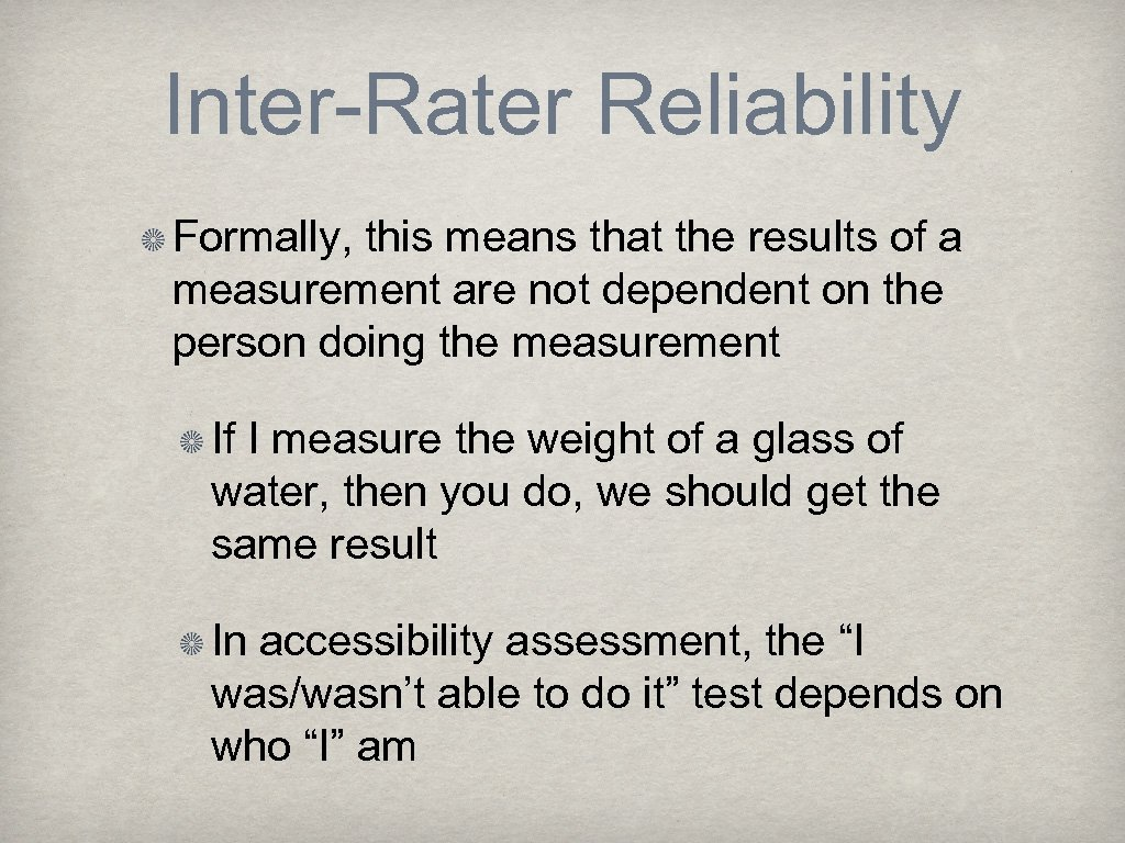 Inter-Rater Reliability Formally, this means that the results of a measurement are not dependent