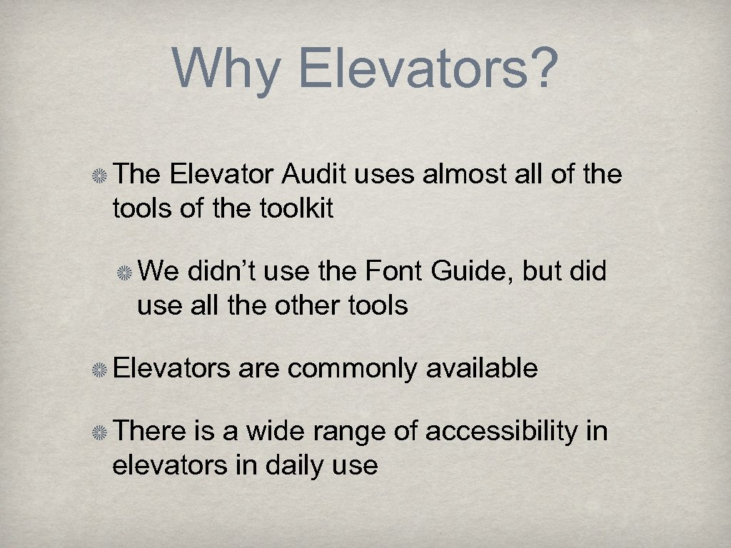Why Elevators? The Elevator Audit uses almost all of the tools of the toolkit