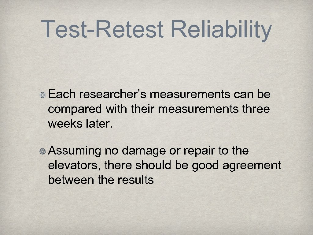 Test-Retest Reliability Each researcher's measurements can be compared with their measurements three weeks later.