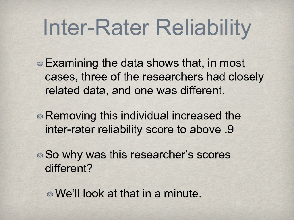 Inter-Rater Reliability Examining the data shows that, in most cases, three of the researchers