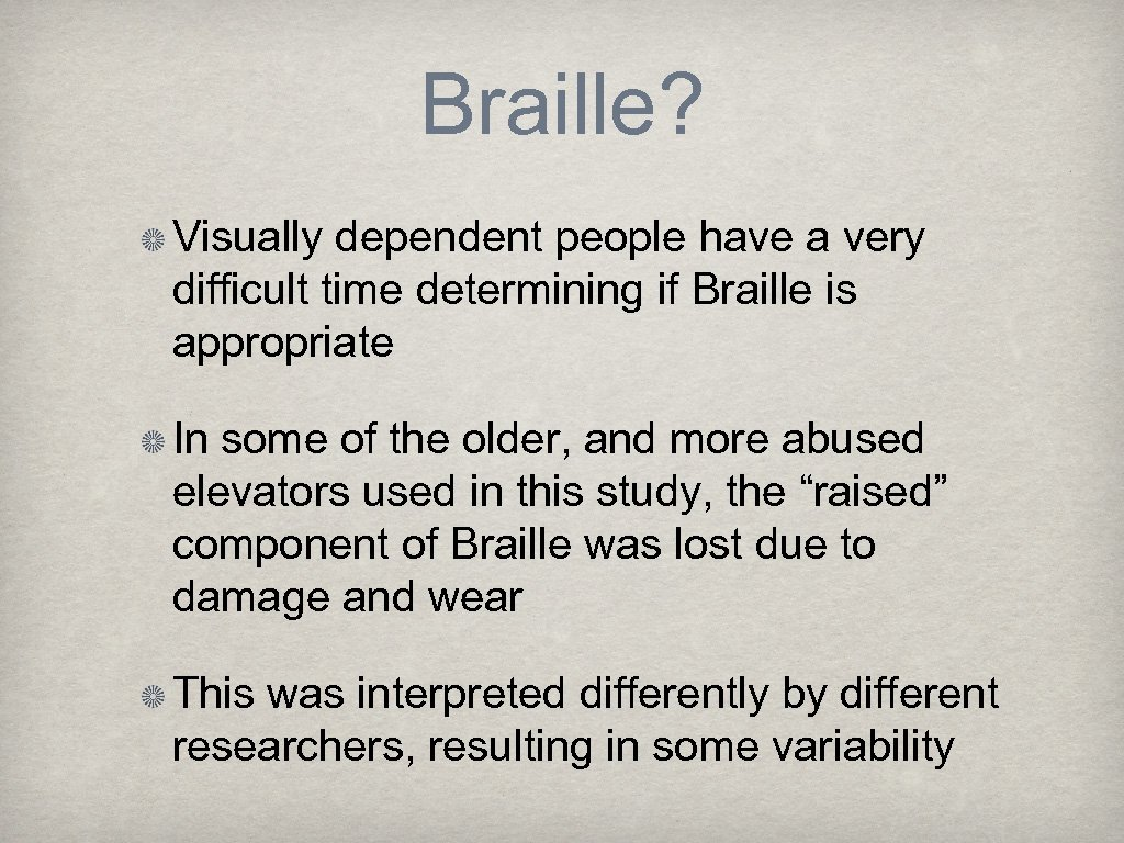Braille? Visually dependent people have a very difficult time determining if Braille is appropriate