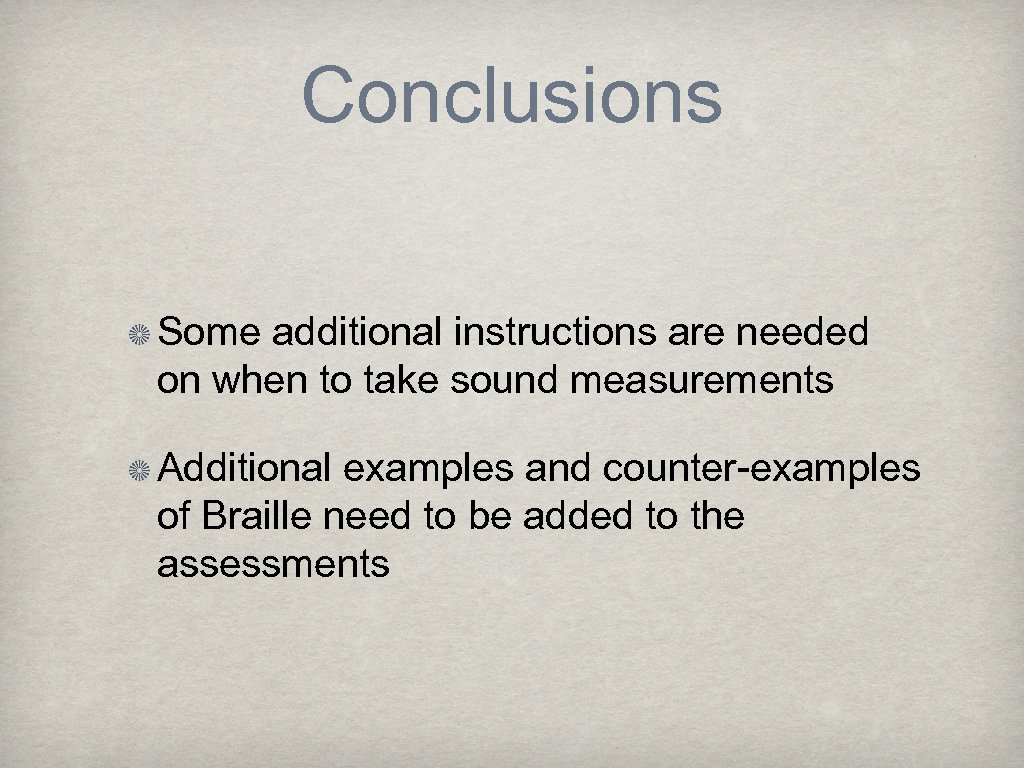 Conclusions Some additional instructions are needed on when to take sound measurements Additional examples