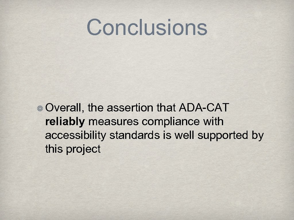 Conclusions Overall, the assertion that ADA-CAT reliably measures compliance with accessibility standards is well