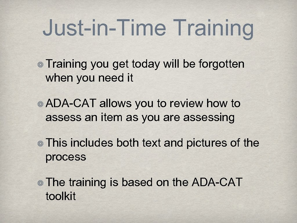 Just-in-Time Training you get today will be forgotten when you need it ADA-CAT allows