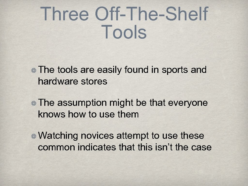 Three Off-The-Shelf Tools The tools are easily found in sports and hardware stores The