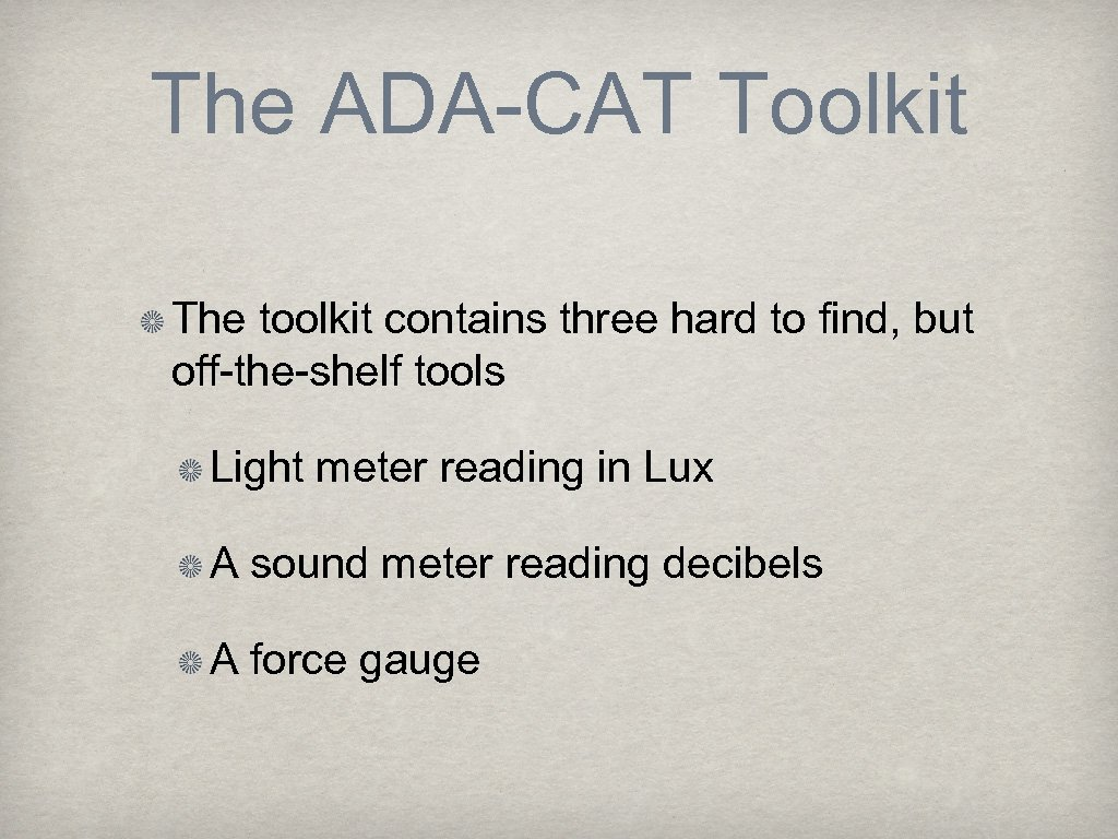 The ADA-CAT Toolkit The toolkit contains three hard to find, but off-the-shelf tools Light