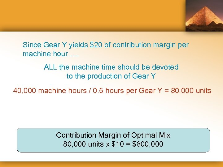 Since Gear Y yields $20 of contribution margin per machine hour…. . ALL the