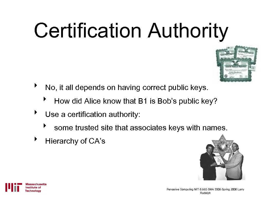 Certification Authority ‣ No, it all depends on having correct public keys. ‣ ‣