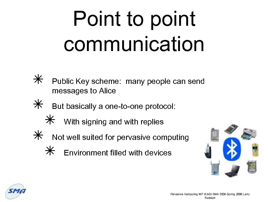 Point to point communication ✴ ✴ ✴ Public Key scheme: many people can send