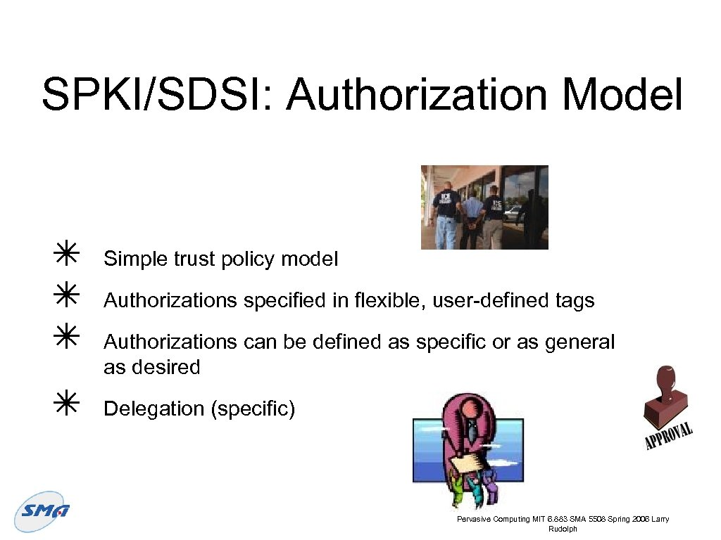 SPKI/SDSI: Authorization Model ✴ ✴ Simple trust policy model Authorizations specified in flexible, user-defined