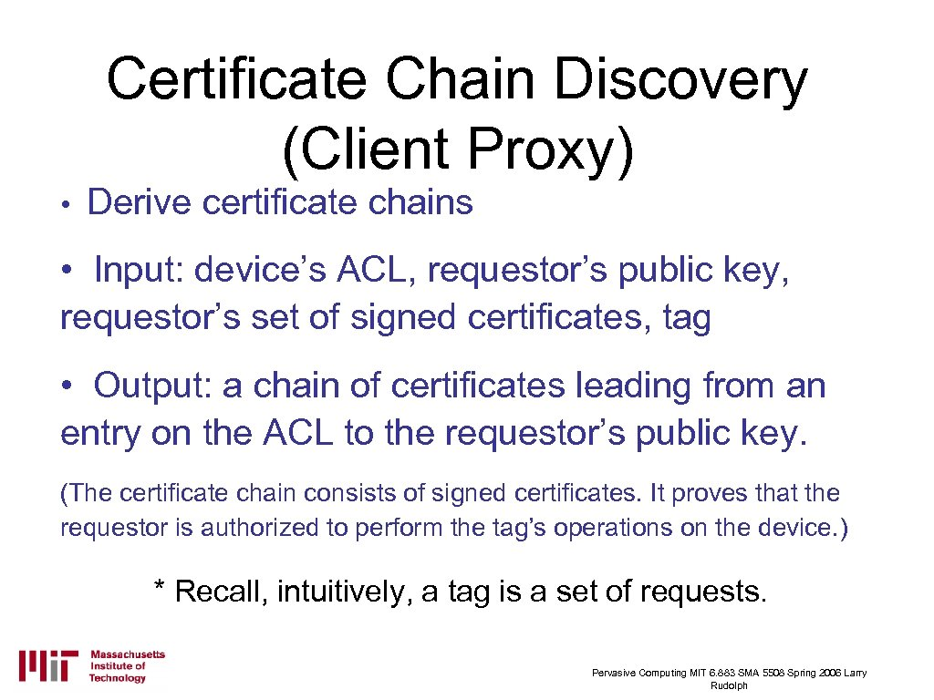 Certificate Chain Discovery (Client Proxy) • Derive certificate chains • Input: device's ACL, requestor's