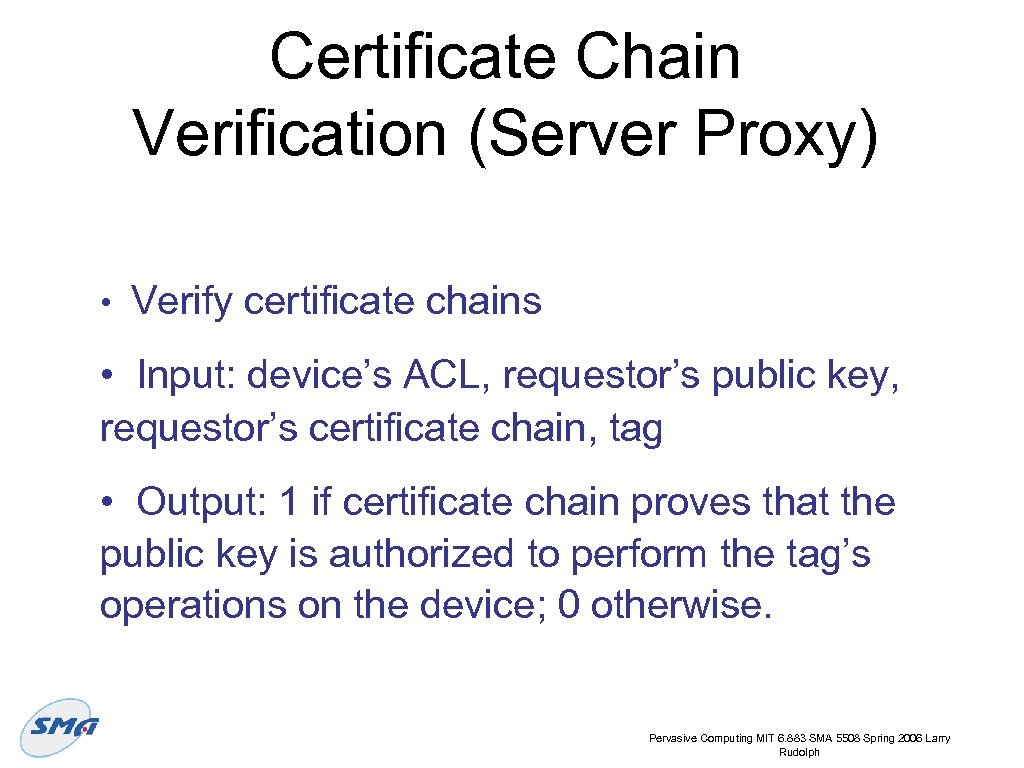 Certificate Chain Verification (Server Proxy) • Verify certificate chains • Input: device's ACL, requestor's