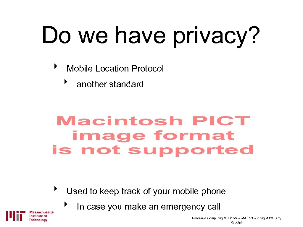 Do we have privacy? ‣ Mobile Location Protocol ‣ ‣ another standard Used to