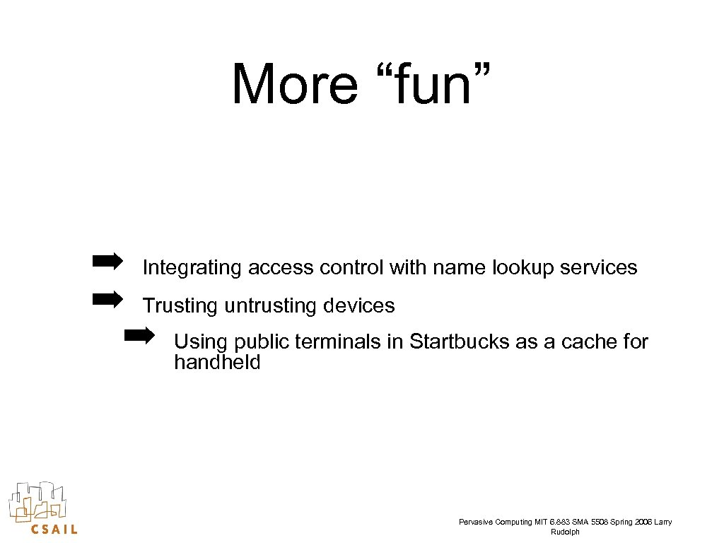 """More """"fun"""" ➡ Integrating access control with name lookup services ➡ Trusting untrusting devices"""