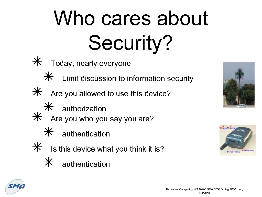 ✴ ✴ Who cares about Security? Today, nearly everyone ✴ Limit discussion to information