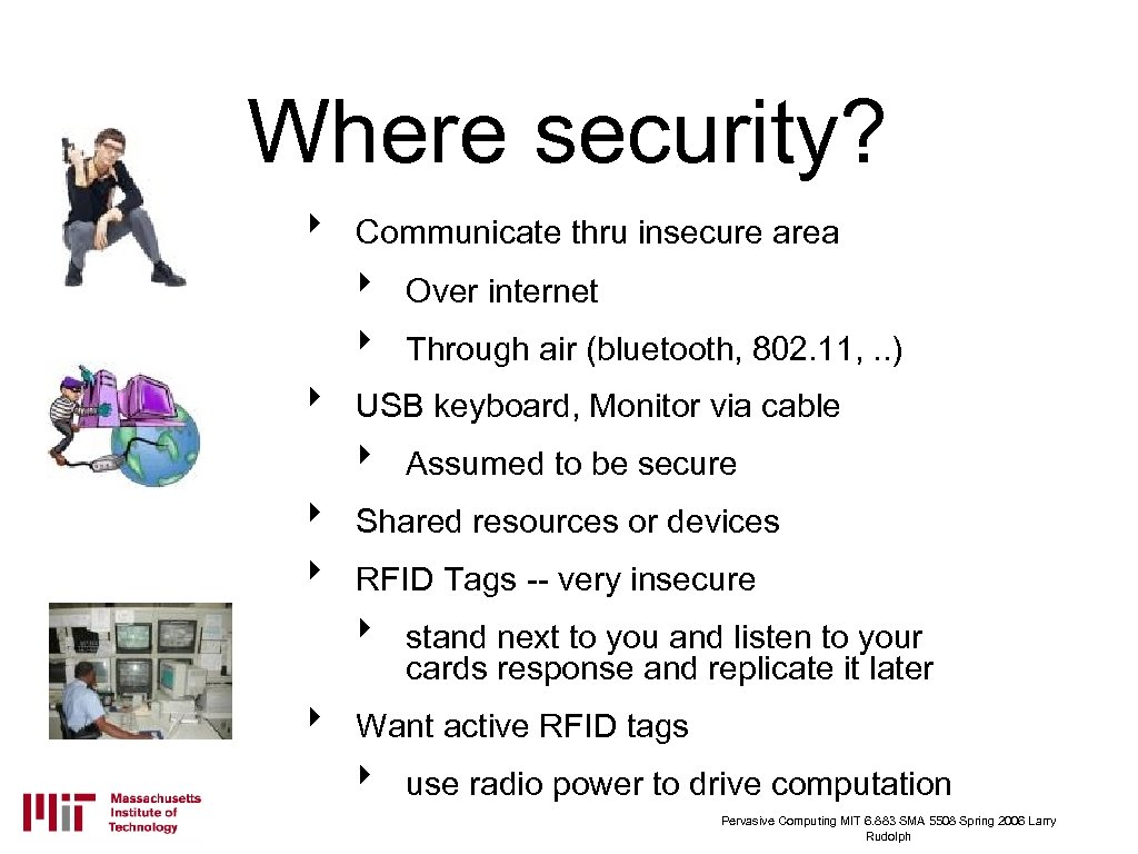 Where security? ‣ Communicate thru insecure area ‣ ‣ ‣ Assumed to be secure