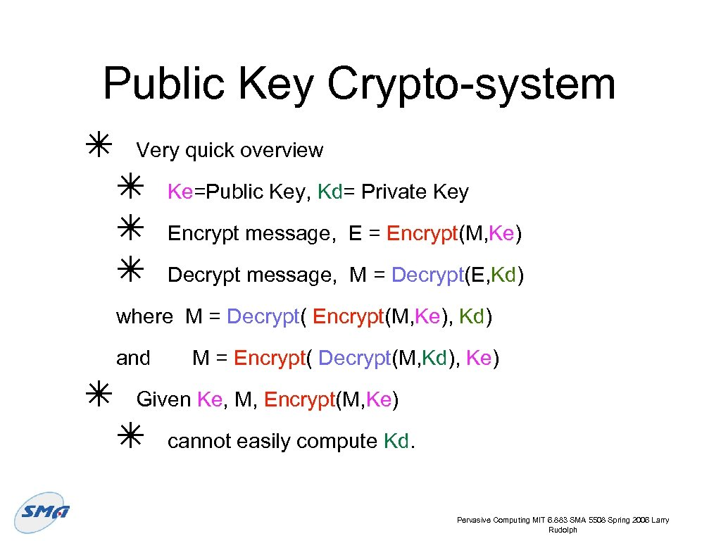 Public Key Crypto-system ✴ Very quick overview ✴ ✴ ✴ Ke=Public Key, Kd= Private