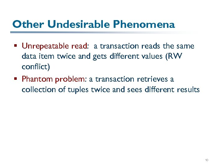 Other Undesirable Phenomena § Unrepeatable read: a transaction reads the same data item twice