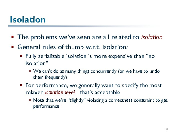 Isolation § The problems we've seen are all related to isolation § General rules