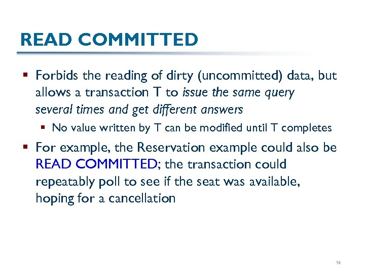 READ COMMITTED § Forbids the reading of dirty (uncommitted) data, but allows a transaction