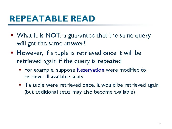 REPEATABLE READ § What it is NOT: a guarantee that the same query will