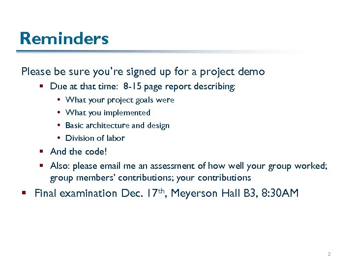 Reminders Please be sure you're signed up for a project demo § Due at