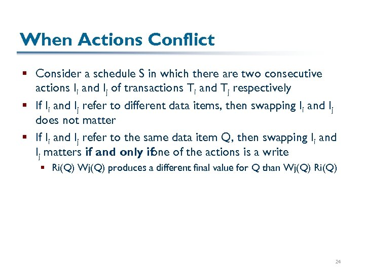 When Actions Conflict § Consider a schedule S in which there are two consecutive